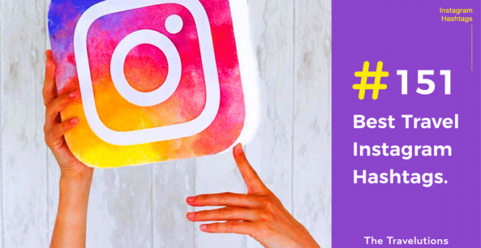 151 Best Travel Instagram Hashtags to Increase followers, likes and comments